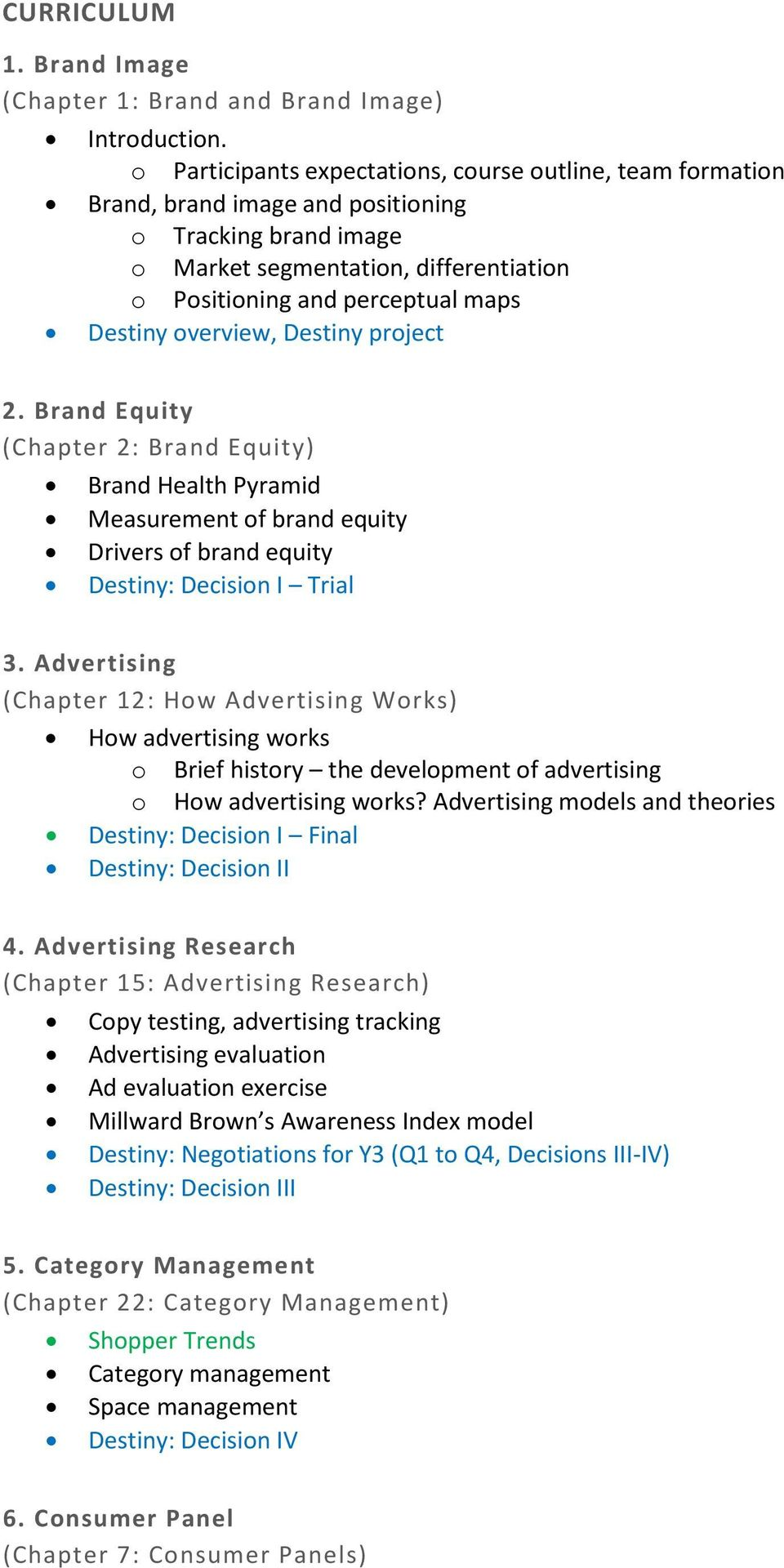 overview, Destiny project 2. Brand Equity (Chapter 2: Brand Equity) Brand Health Pyramid Measurement of brand equity Drivers of brand equity Destiny: Decision I Trial 3.