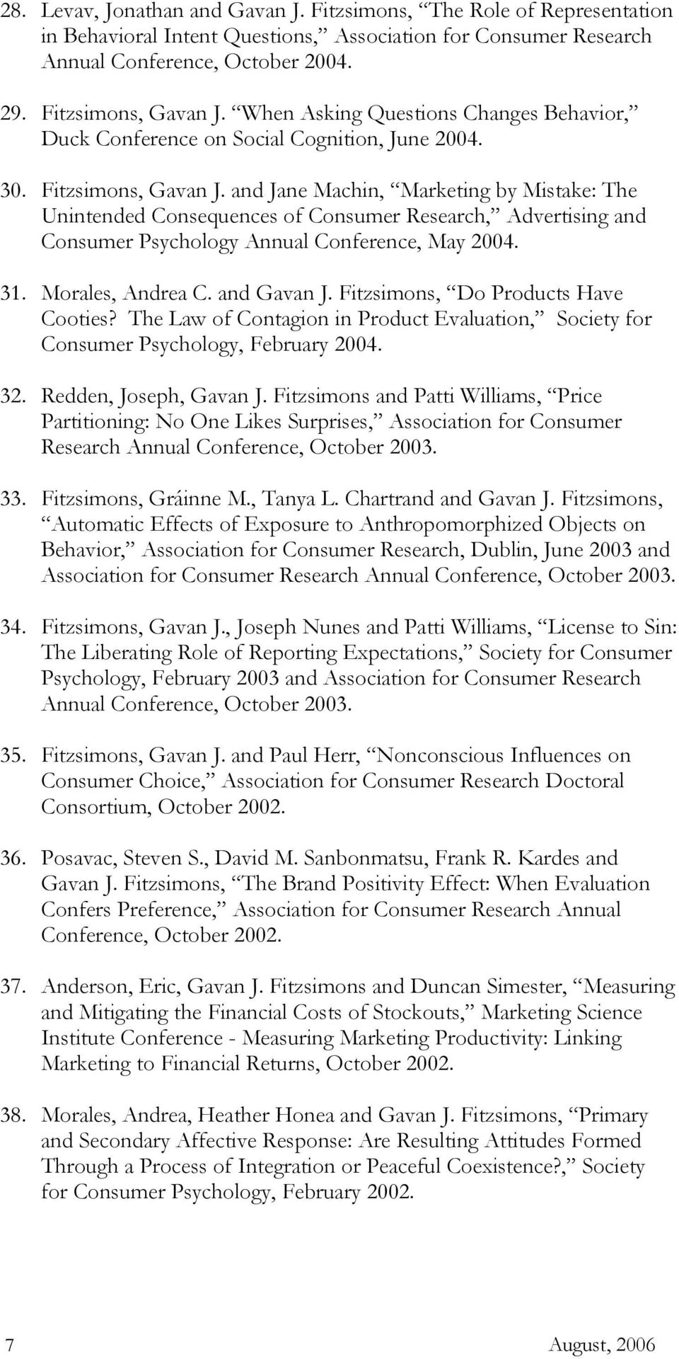 and Jane Machin, Marketing by Mistake: The Unintended Consequences of Consumer Research, Advertising and Consumer Psychology Annual Conference, May 2004. 31. Morales, Andrea C. and Gavan J.