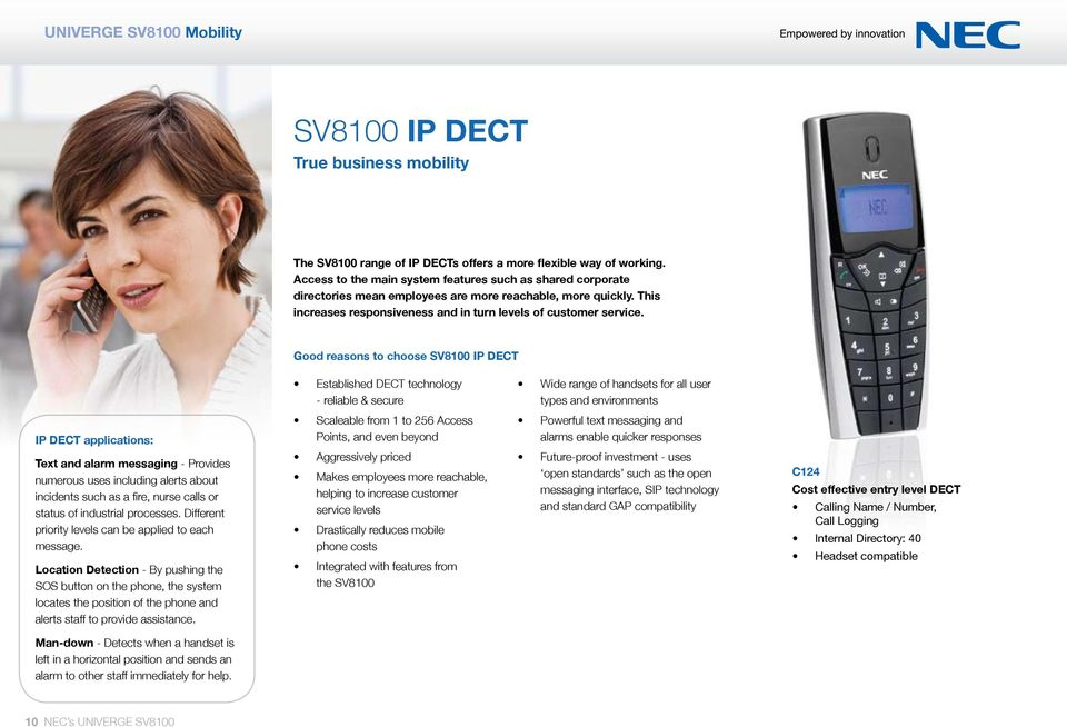 Good reasons to choose SV8100 IP DECT Established DECT technology - reliable & secure Wide range of handsets for all user types and environments IP DECT applications: Text and alarm messaging -