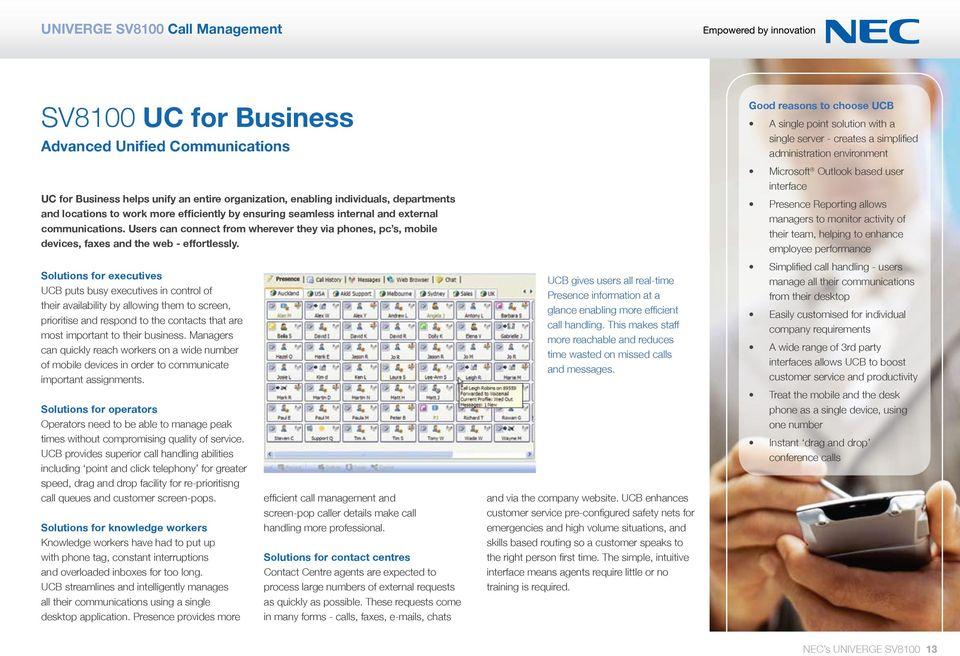 Good reasons to choose UCB A single point solution with a single server - creates a simplified administration environment Microsoft Outlook based user interface Presence Reporting allows managers to