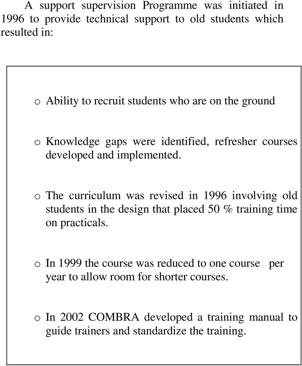 o The curriculum was revised in 1996 involving old students in the design that placed 50 % training time on practicals.