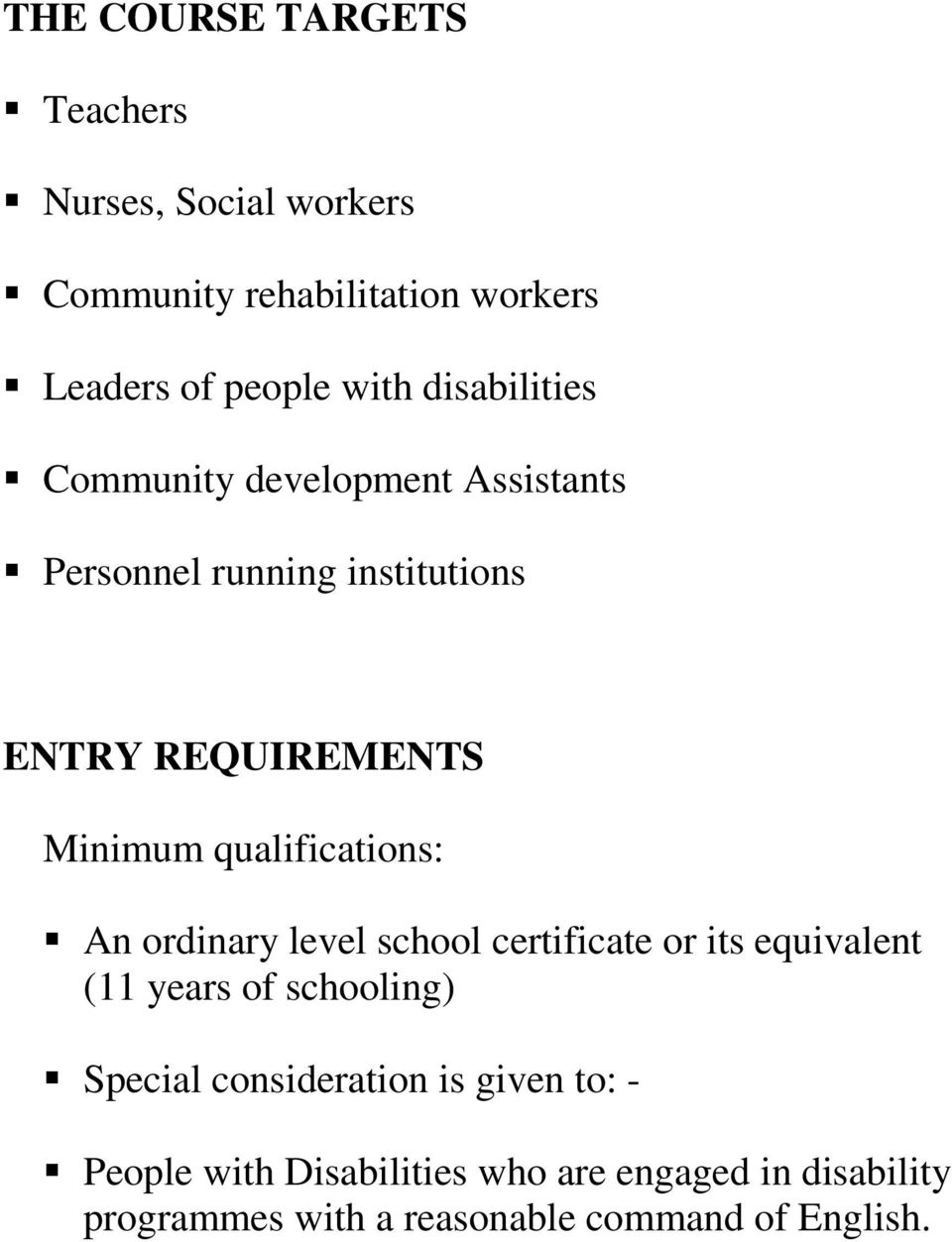 qualifications: An ordinary level school certificate or its equivalent (11 years of schooling) Special