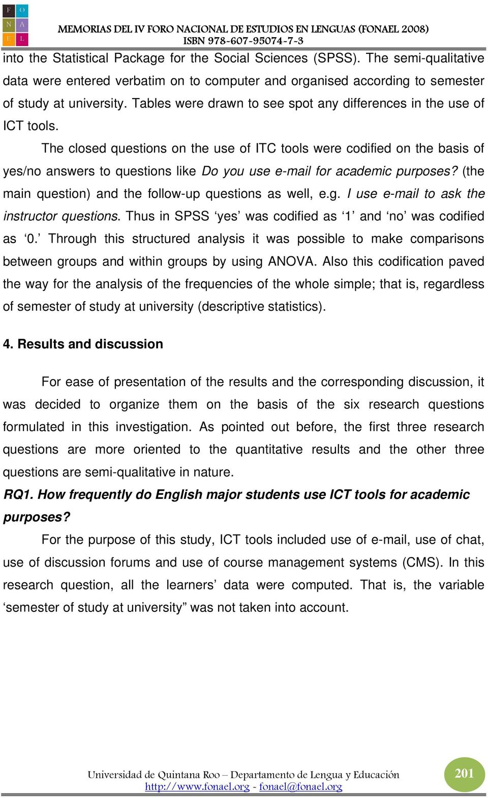 The closed questions on the use of ITC tools were codified on the basis of yes/no answers to questions like Do you use e-mail for academic purposes?