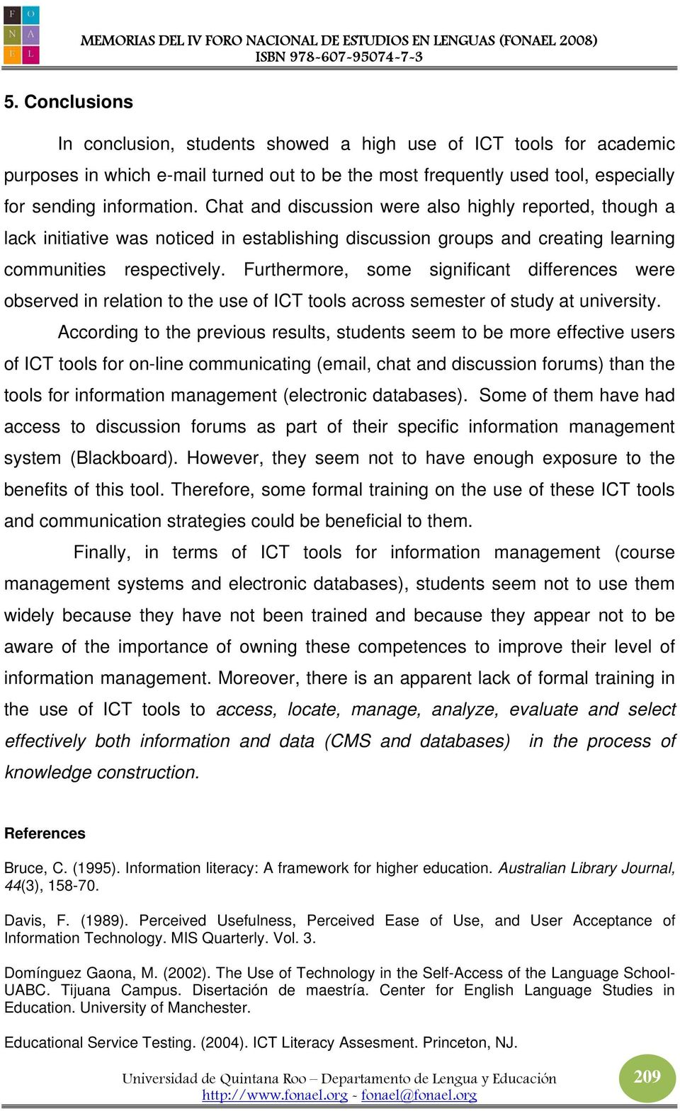 Furthermore, some significant differences were observed in relation to the use of ICT tools across semester of study at university.