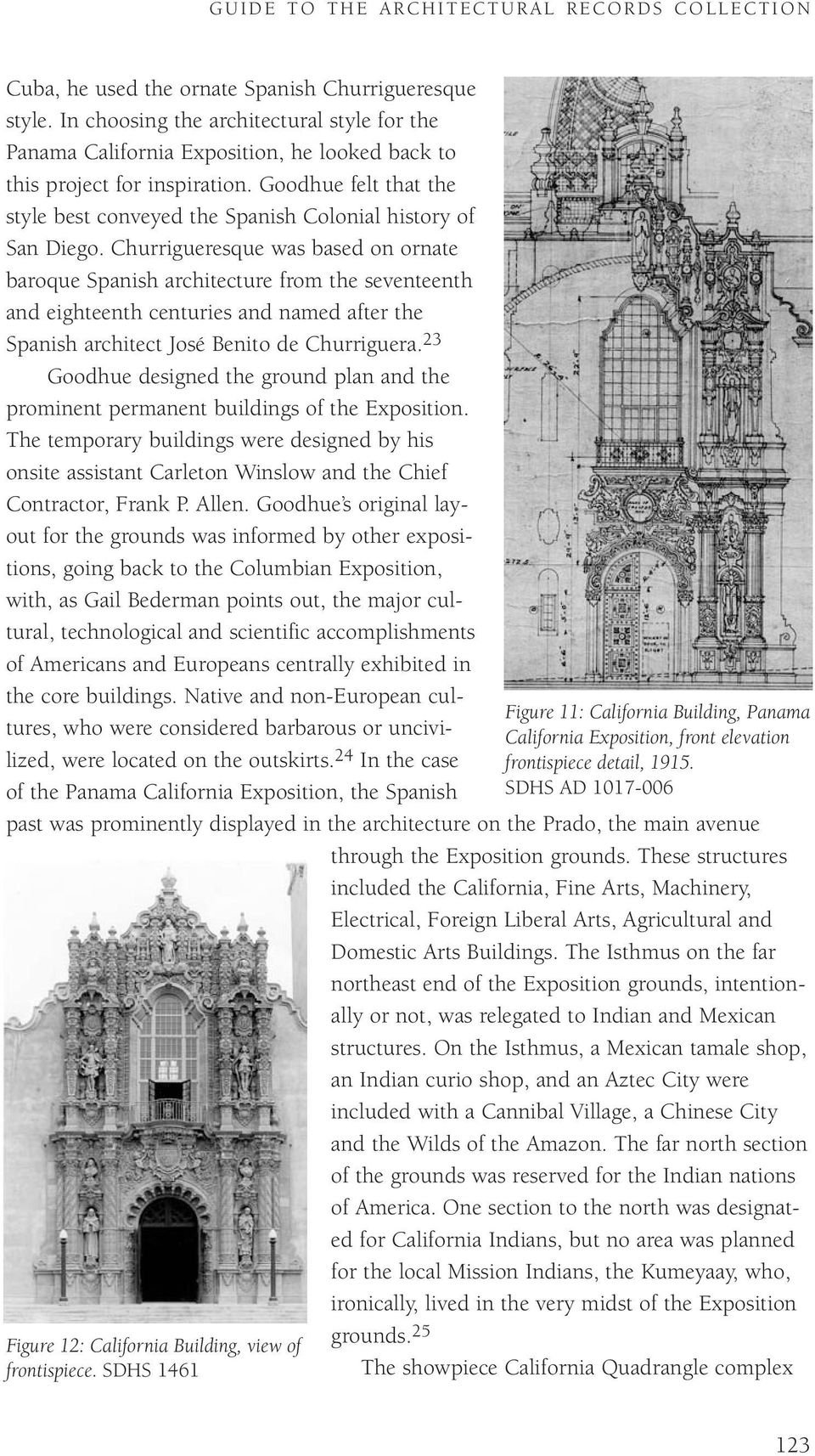 Goodhue felt that the style best conveyed the Spanish Colonial history of San Diego.