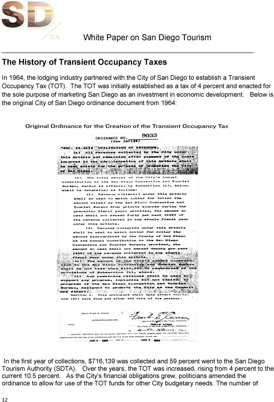 Below is the original City of San Diego ordinance document from 1964: In the first year of collections, $716,139 was collected and 59 percent went to the San Diego Tourism Authority