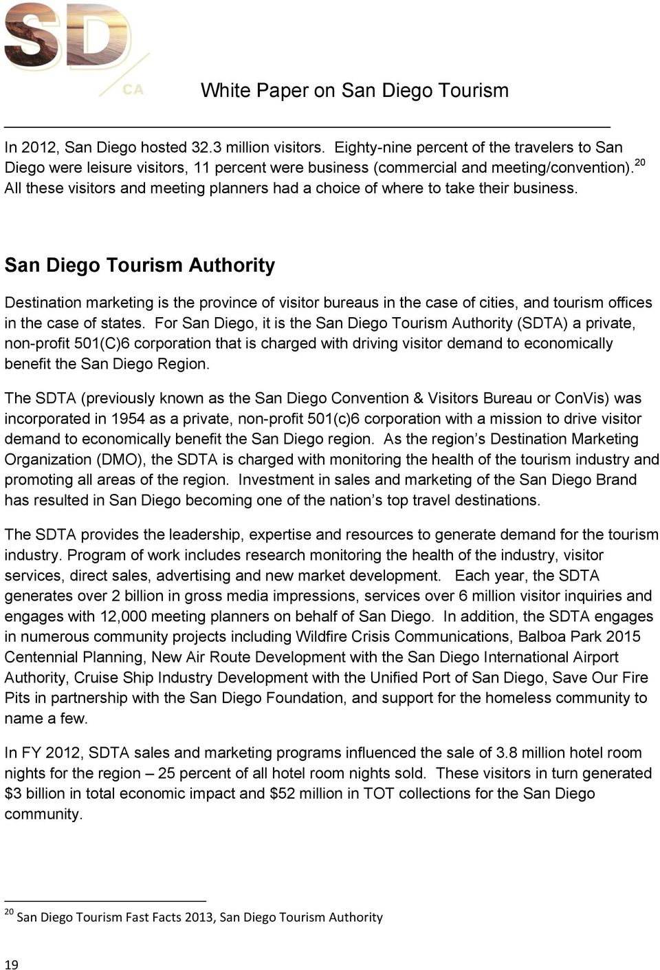 San Diego Tourism Authority Destination marketing is the province of visitor bureaus in the case of cities, and tourism offices in the case of states.
