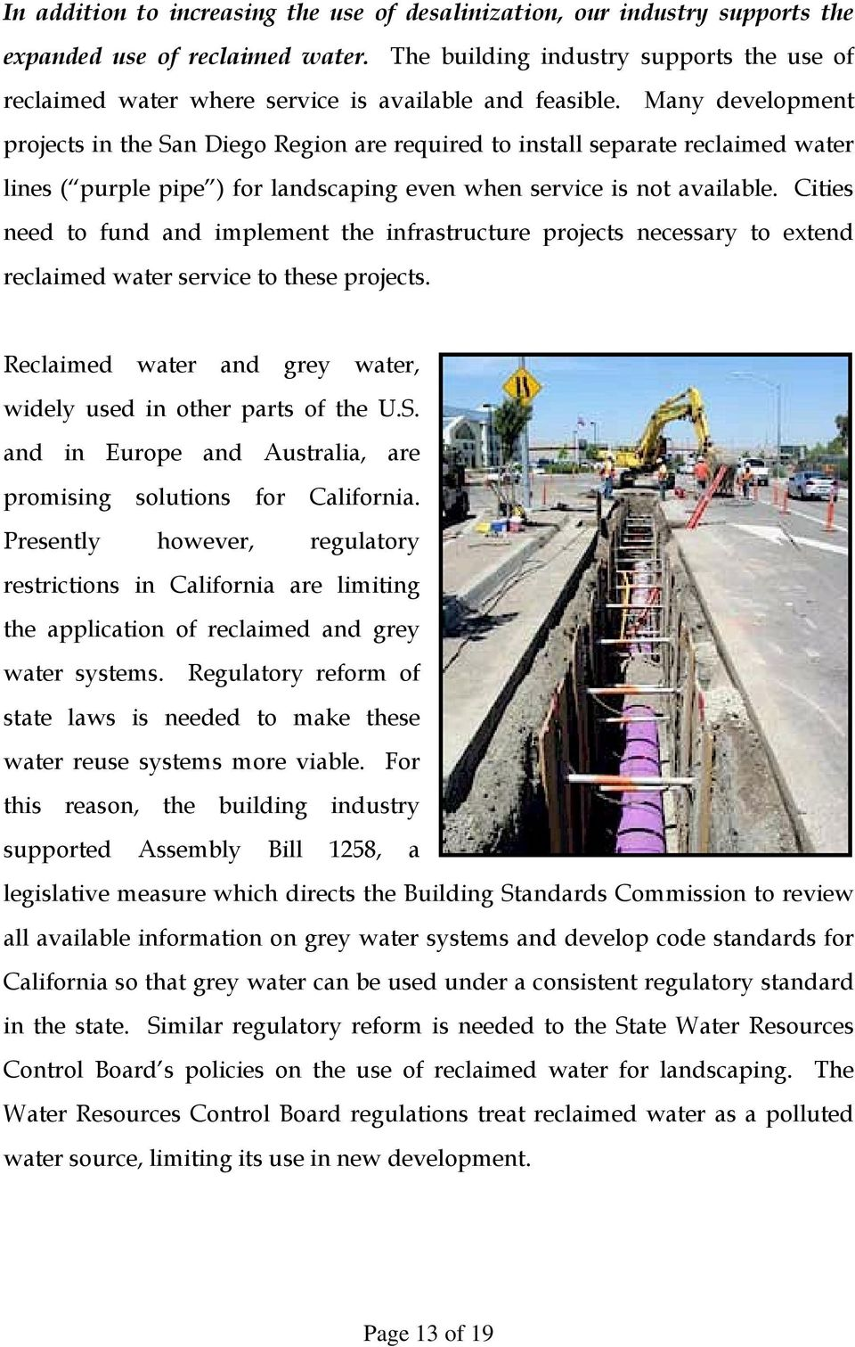 Many development projects in the San Diego Region are required to install separate reclaimed water lines ( purple pipe ) for landscaping even when service is not available.