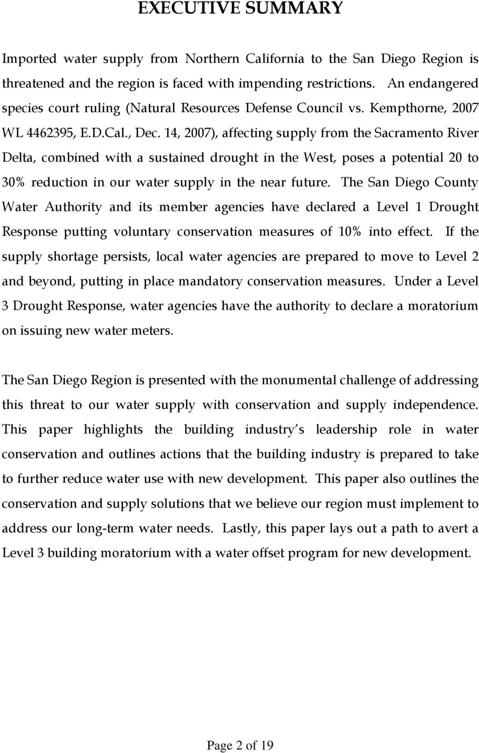 14, 2007), affecting supply from the Sacramento River Delta, combined with a sustained drought in the West, poses a potential 20 to 30% reduction in our water supply in the near future.
