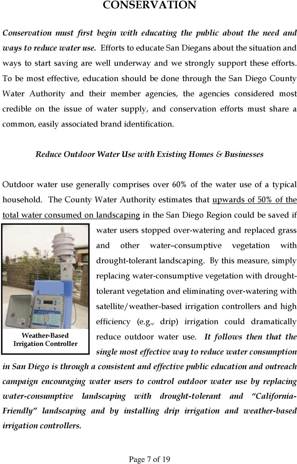 To be most effective, education should be done through the San Diego County Water Authority and their member agencies, the agencies considered most credible on the issue of water supply, and