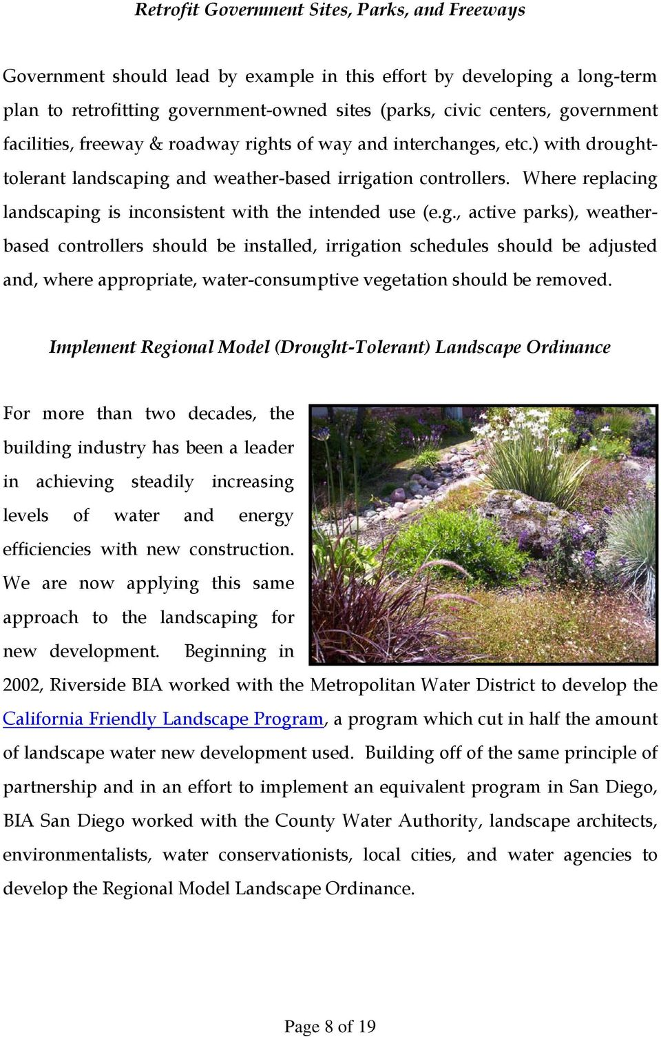Where replacing landscaping is inconsistent with the intended use (e.g., active parks), weatherbased controllers should be installed, irrigation schedules should be adjusted and, where appropriate, water-consumptive vegetation should be removed.