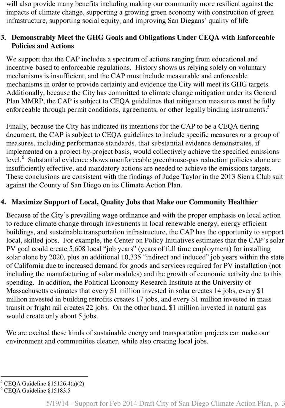 Demonstrably Meet the GHG Goals and Obligations Under CEQA with Enforceable Policies and Actions We support that the CAP includes a spectrum of actions ranging from educational and incentive-based to