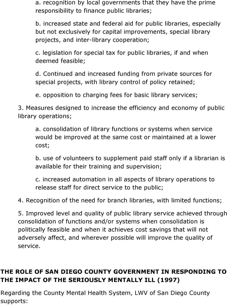 legislation for special tax for public libraries, if and when deemed feasible; d. Continued and increased funding from private sources for special projects, with library control of policy retained; e.