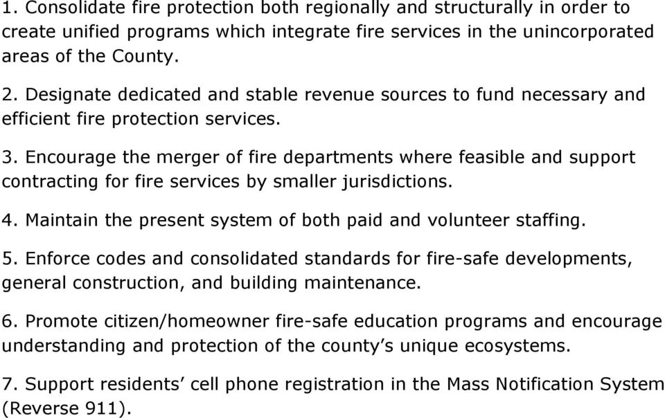 Encourage the merger of fire departments where feasible and support contracting for fire services by smaller jurisdictions. 4. Maintain the present system of both paid and volunteer staffing. 5.