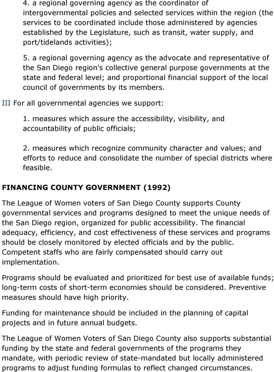 a regional governing agency as the advocate and representative of the San Diego region s collective general purpose governments at the state and federal level; and proportional financial support of