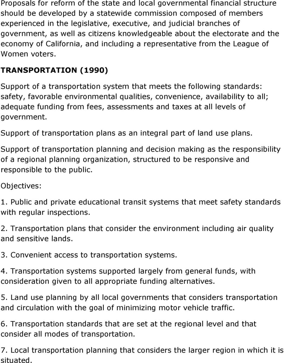 TRANSPORTATION (1990) Support of a transportation system that meets the following standards: safety, favorable environmental qualities, convenience, availability to all; adequate funding from fees,