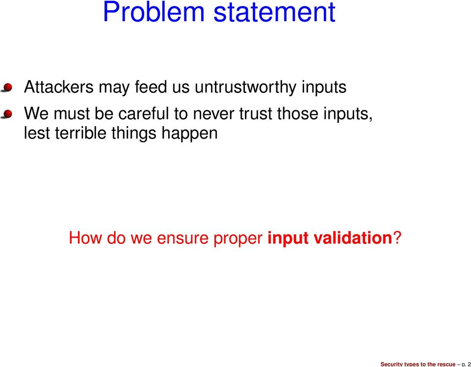 untrustworthy inputs We must be careful to never