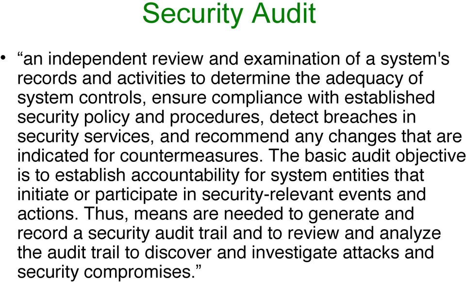 The basic audit objective is to establish accountability for system entities that initiate or participate in security-relevant events and actions.