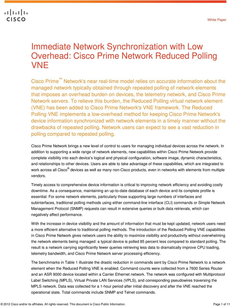 To relieve this burden, the Reduced Polling virtual network element (VNE) has been added to Cisco Prime Network's VNE framework.