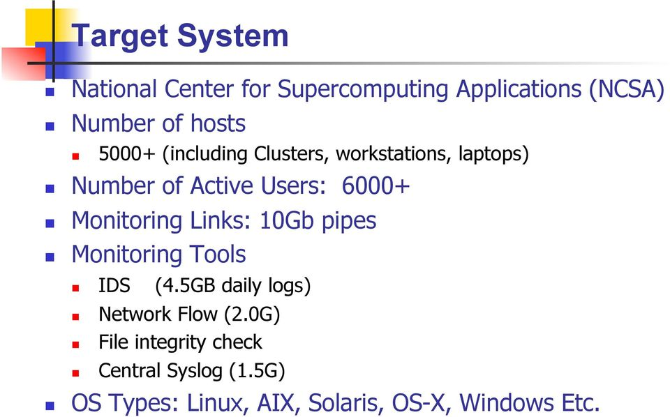 Monitoring Links: 10Gb pipes Monitoring Tools IDS (4.5GB daily logs) Network Flow (2.