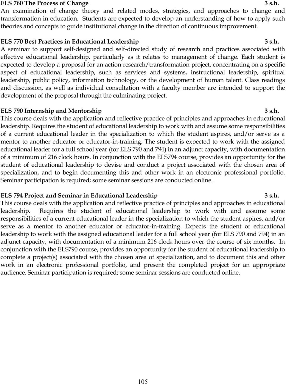 ELS 770 Best Practices in Educational Leadership A seminar to support self-designed and self-directed study of research and practices associated with effective educational leadership, particularly as