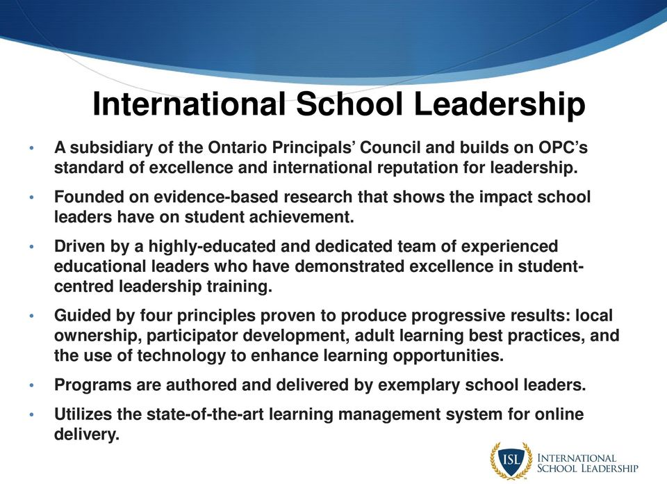 Driven by a highly-educated and dedicated team of experienced educational leaders who have demonstrated excellence in studentcentred leadership training.