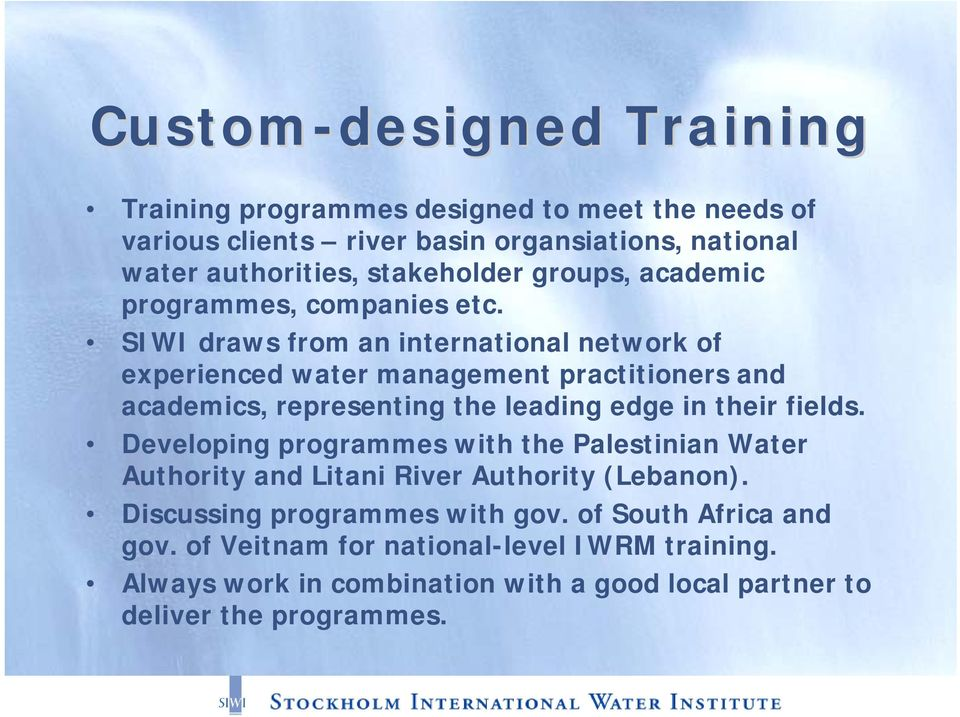 SIWI draws from an international network of experienced water management practitioners and academics, representing the leading edge in their fields.