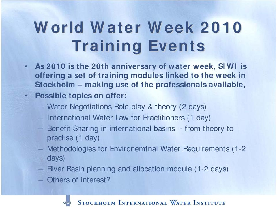 theory (2 days) International Water Law for Practitioners (1 day) Benefit Sharing in international basins - from theory to practise