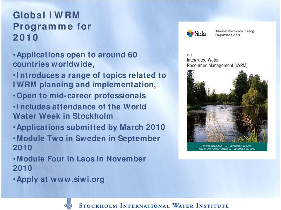 Includes attendance of the World Water Week in Stockholm Applications submitted by March 2010