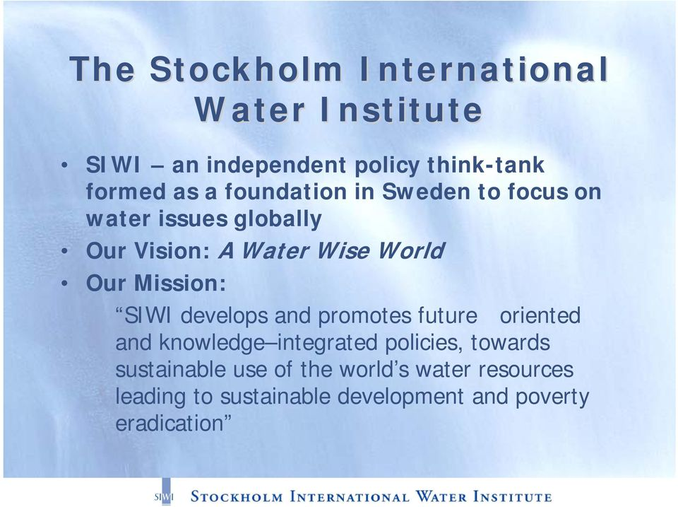 Mission: SIWI develops and promotes futureoriented and knowledge integrated policies, towards