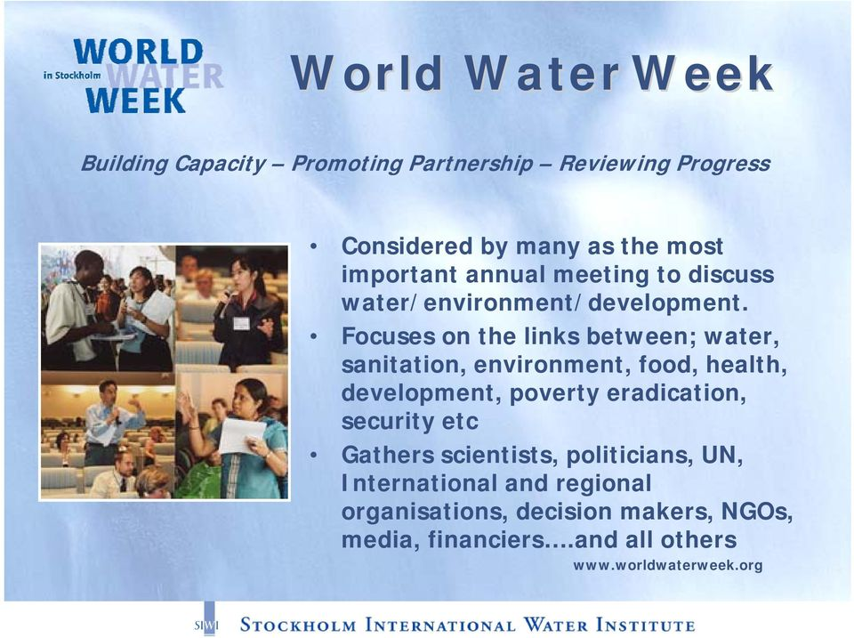 Focuses on the links between; water, sanitation, environment, food, health, development, poverty eradication,