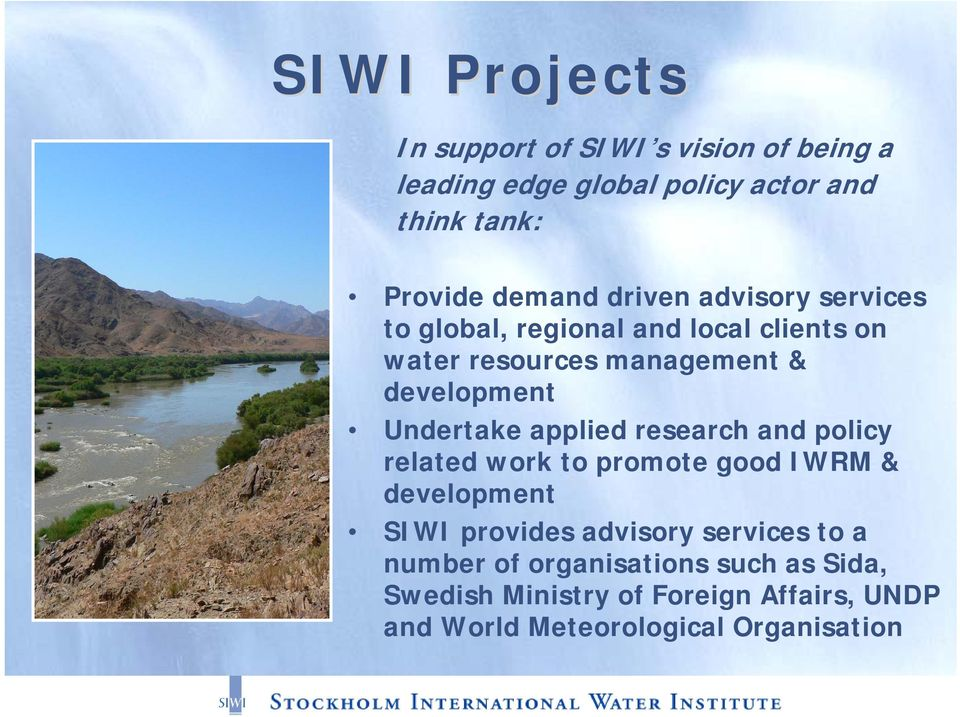 Undertake applied research and policy related work to promote good IWRM & development SIWI provides advisory