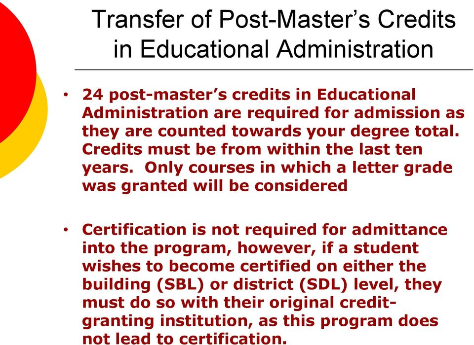Only courses in which a letter grade was granted will be considered Certification is not required for admittance into the program, however, if a