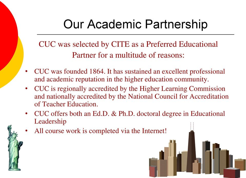 CUC is regionally accredited by the Higher Learning Commission and nationally accredited by the National Council for