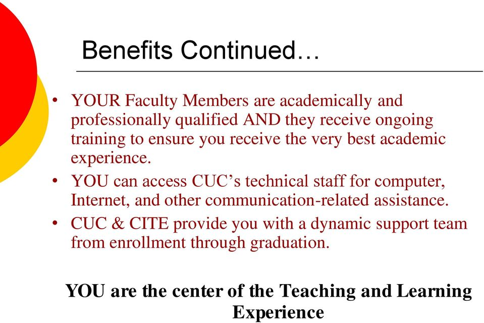 YOU can access CUC s technical staff for computer, Internet, and other communication-related assistance.
