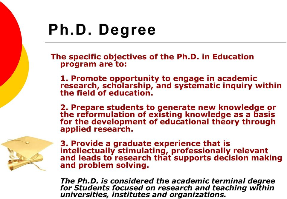 Prepare students to generate new knowledge or the reformulation of existing knowledge as a basis for the development of educational theory through applied research. 3.