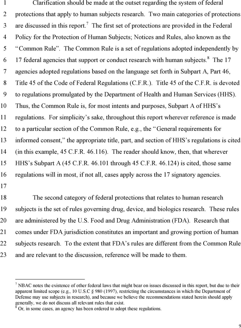 The first set of protections are provided in the Federal Policy for the Protection of Human Subjects; Notices and Rules, also known as the Common Rule.