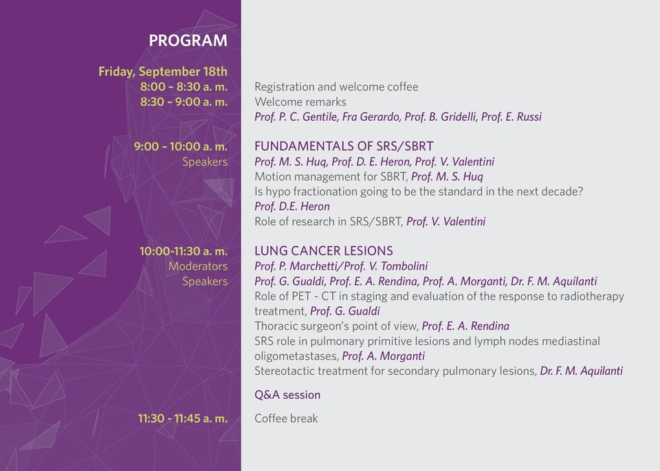 V. Valentini 10:00-11:30 a. m. LUNG CANCER LESIONS Moderators Prof. P. Marchetti/Prof. V. Tombolini Speakers Prof. G. Gualdi, Prof. E. A. Rendina, Prof. A. Morganti, Dr. F. M. Aquilanti Role of PET - CT in staging and evaluation of the response to radiotherapy treatment, Prof.