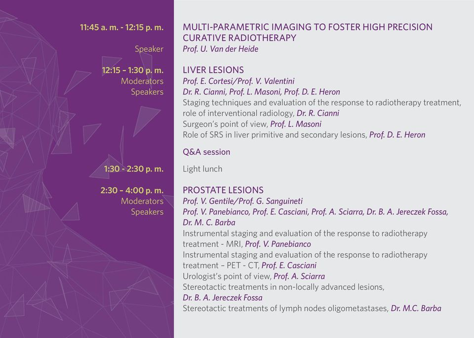 Cianni Surgeon s point of view, Prof. L. Masoni Role of SRS in liver primitive and secondary lesions, Prof. D. E. Heron Q&A session 1:30-2:30 p. m. Light lunch 2:30 4:00 p. m. PROSTATE LESIONS Moderators Prof.