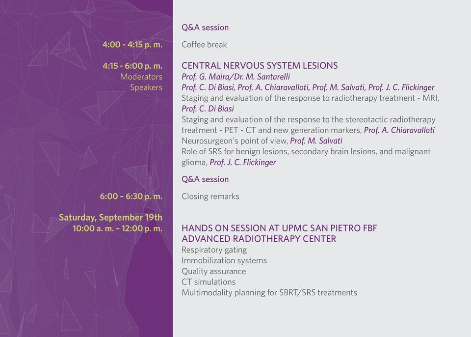 A. Chiaravalloti Neurosurgeon s point of view, Prof. M. Salvati Role of SRS for benign lesions, secondary brain lesions, and malignant glioma, Prof. J. C. Flickinger Q&A session 6:00 6:30 p. m. Closing remarks Saturday, September 19th 10:00 a.