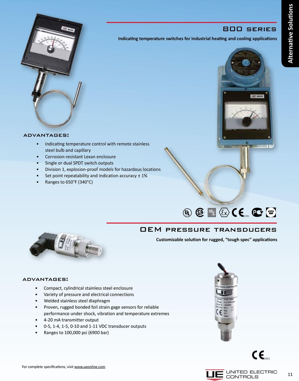 (340 C) OEM pressure transducers Customizable solution for rugged, tough spec applications (LVD) Compact, cylindrical stainless steel enclosure Variety of pressure and electrical connections Welded