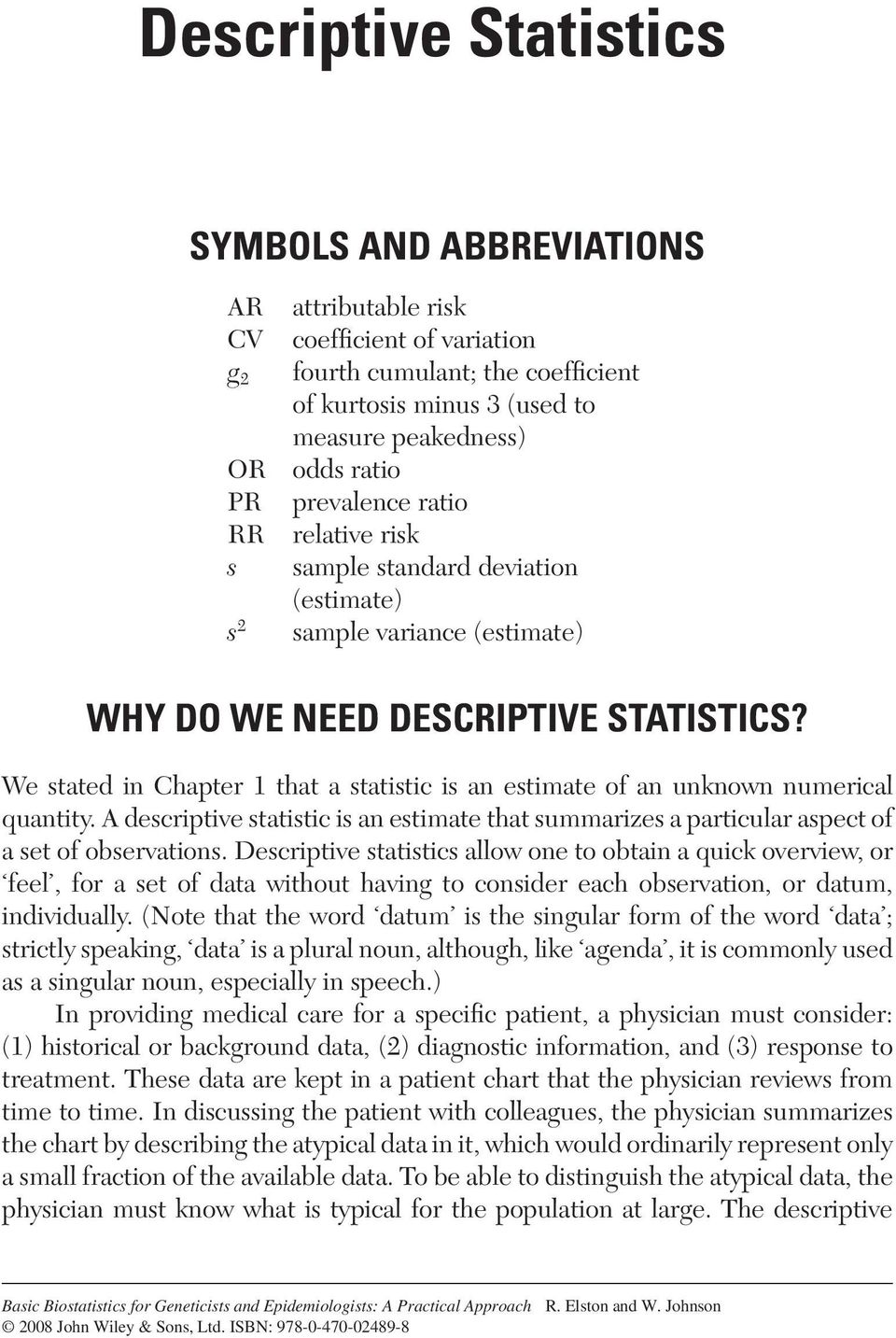 We stated in Chapter 1 that a statistic is an estimate of an unknown numerical quantity. A descriptive statistic is an estimate that summarizes a particular aspect of a set of observations.
