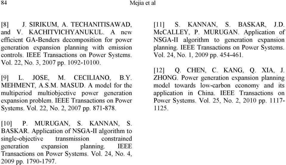 A model for the multiperiod multiobjective power generation expansion problem. IEEE Transactions on Power Systems. Vol., No., 007 pp. 871 878. [11] S. KANNAN, S. BASKAR, J.D. McCALLEY, P. MURUGAN.