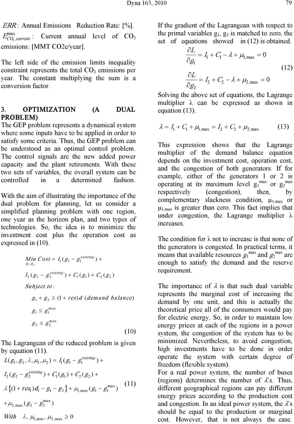 OPTIMIZATION (A DUAL PROBLEM) The GEP problem represents a dynamical system where some inputs have to be applied in order to satisfy some criteria.