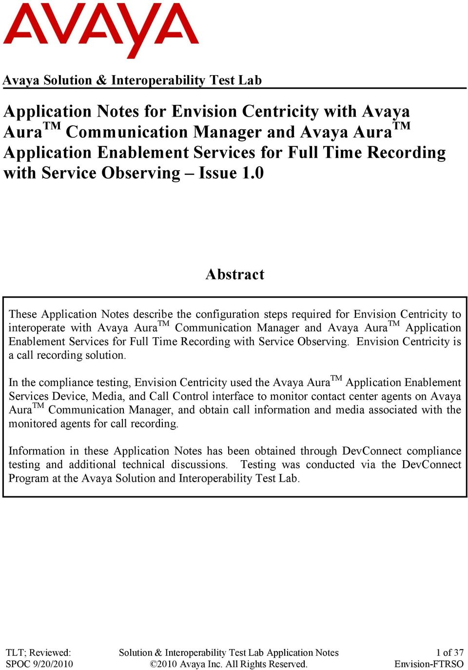 0 Abstract These Application Notes describe the configuration steps required for Envision Centricity to interoperate with Avaya Aura TM Communication Manager and Avaya Aura TM Application Enablement