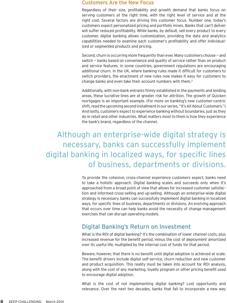 While banks, by default, sell every product to every customer, digital banking allows customization, providing the data and analytics capabilities needed to examine each customer s profitability and