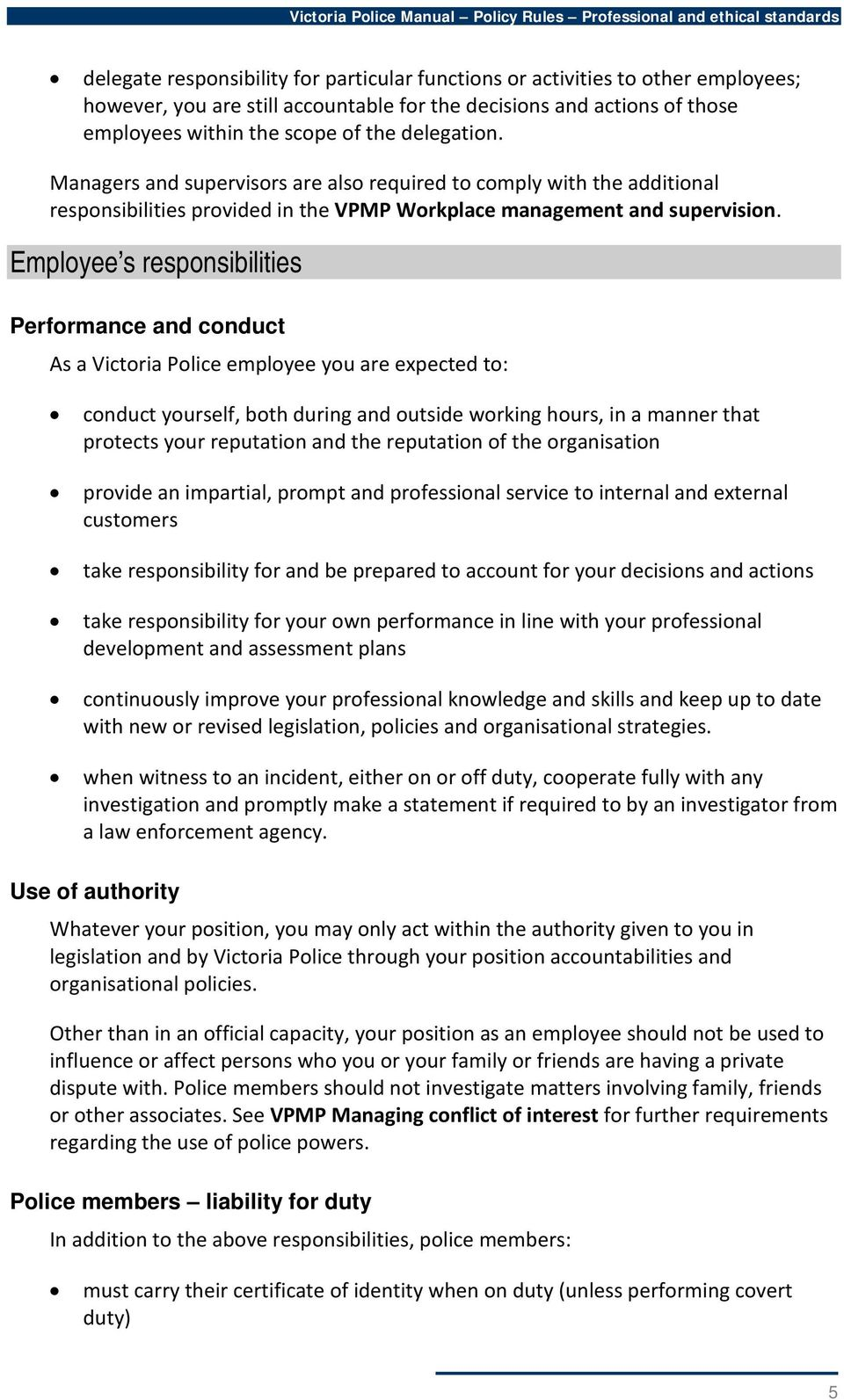 Employee s responsibilities Performance and conduct As a Victoria Police employee you are expected to: conduct yourself, both during and outside working hours, in a manner that protects your