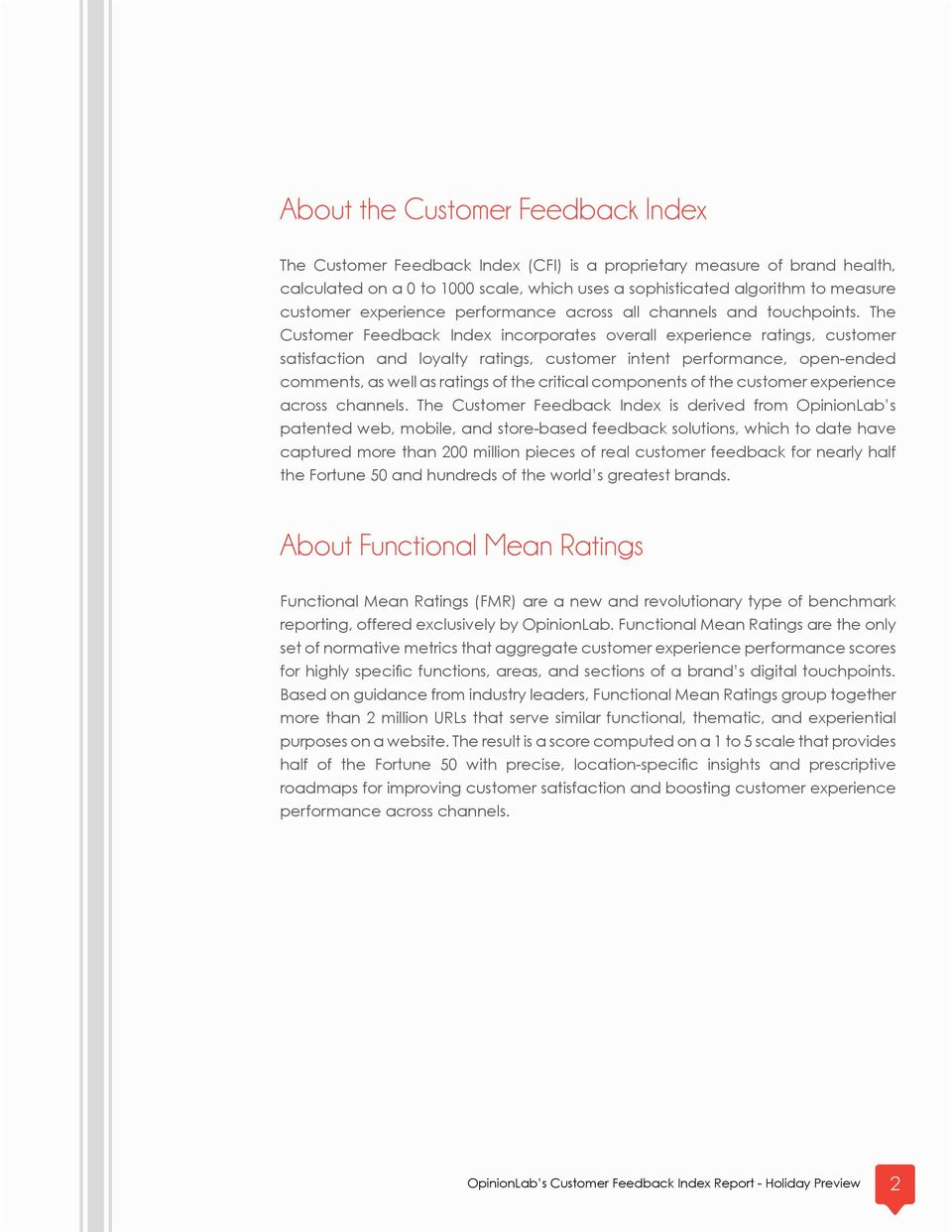 The Customer Feedback Index incorporates overall experience ratings, customer satisfaction and loyalty ratings, customer intent performance, open-ended comments, as well as ratings of the critical