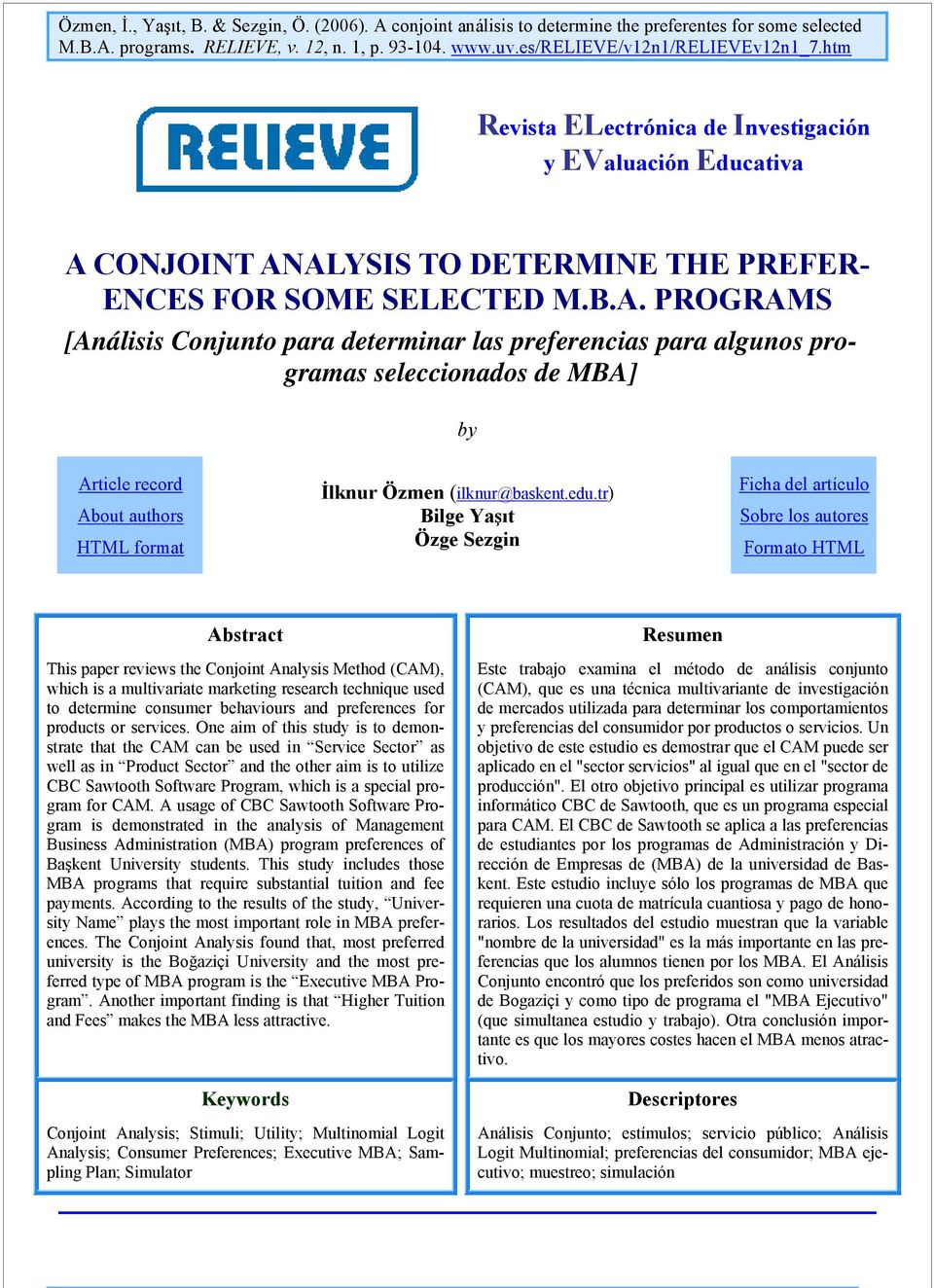 edu.tr) Bilge Yaşıt Özge Sezgin Ficha del artículo Sobre los autores Formato HTML Abstract This paper reviews the Conjoint Analysis Method (CAM), which is a multivariate marketing research technique