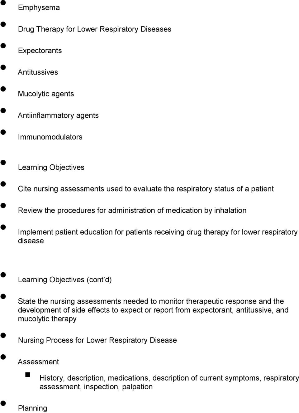 respiratory disease Learning Objectives (cont d) State the nursing assessments needed to monitor therapeutic response and the development of side effects to expect or report from expectorant,